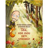 Víš, kde jsou děti stromů? - Kniha