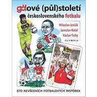 Gólové (půl)století československého fotbalu: Sto nevšedních fotbalových historek - Kniha