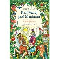 Kráľ Matej pod Manínom: Povesti z Javorníkov a Strážovských vrchov - Kniha