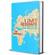 V zajetí geografie: Jak lze pomocí deseti map pochopit světovou politiku - Kniha