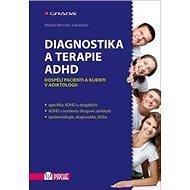 Diagnostika a terapie ADHD: Dospělí pacienti a klienti v adiktologii - Kniha
