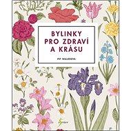 Bylinky pro zdraví a krásu - Kniha