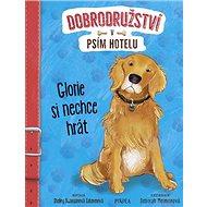 Glorie si nechce hrát: Dobrodružství v psím hotelu - Kniha
