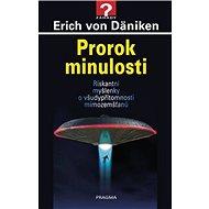 Prorok minulosti: Riskantní myšlenky o všudypřítomnosti mimozemšťanů - Kniha