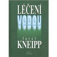 Léčení vodou: Klasické recepty faráře Kneippa - Kniha