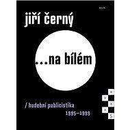 Jiří Černý... na bílém 5: Hudební publicistika 1995–1999 - Kniha