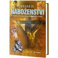Příběh náboženství: Přehledná historie hlavních světových vyznání - Kniha