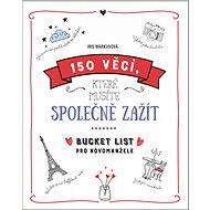 150 věcí, které musíte společně zažít: Bucket list pro novomanžele - Kniha