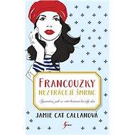 Francouzky neztrácejí šmrnc: Tajemství, jak se cítit krásná každý den - Kniha