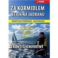Za kormidlem nejen na Jadranu: Praktický průvodce jachtingem - Kniha
