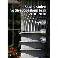 Stavby století ve Středočeském kraji 1918 - 2018 - Kniha