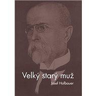 Velký starý muž: Kniha o Masarykovi - Kniha