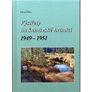 Výstřely na šumavské hranici 1949-1951 - Kniha