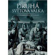 Druhá světová válka v dokumentární fotografii - Kniha