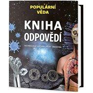Kniha odpovědí: Technologie-Vesmír-Věda-Medicína - Kniha