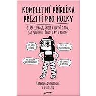 Kompletní příručka přežití pro holky: O lásce, image, škole a hlavně o tom, jak zvládnout život a bý - Kniha