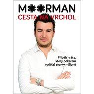 Moorman Cesta na vrchol: Příběh hráče, který pokerem vydělal stovky milionů - Kniha