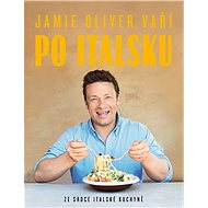 Jamie Oliver vaří po italsku: Ze srdce italské kuchyně - Kniha