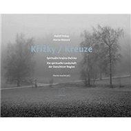 Křížky / Kreuze: Spirituální krajina Dačicka - Kniha
