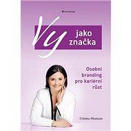 Vy jako značka: Osobní branding pro kariérní růst - Kniha