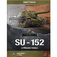 SU-152 a příbuzná vozidla: Konstrukce a vývoj - Kniha