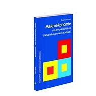 Makroekonomie Sbírka řešených otázek a příkladů: Středně pokročilý kurz - Kniha