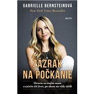 Zázrak na počkanie: Otvorte sa svojim snom a začnite žiť život, po akom ste vždy túžili - Kniha