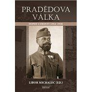 Pradědova válka: Dopisy z fronty (1914-1918) - Kniha