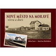Nové Město na Moravě včera a dnes - Kniha