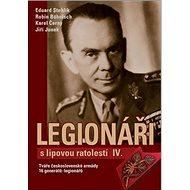 Legionáři s lipovou ratolestí IV.: Tváře československé armády 16 generálů - legionářů - Kniha