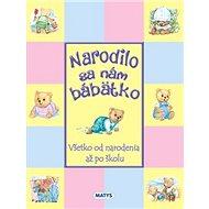 Narodilo sa nám bábätko: Všetko od narodenia až po školu - Kniha