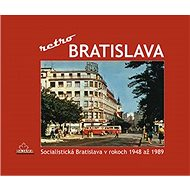 Bratislava - retro: Socialistická Bratislava v rokoch 1948 až 1989 - Kniha