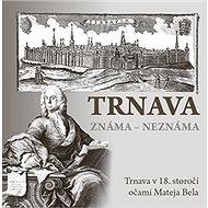Trnava známa neznáma - Kniha