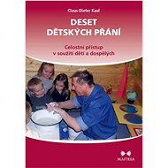 Deset dětských přání: Celostní přístup v soužití dětí a dospělých - Kniha