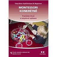 Montessori konkrétně 1: Praktický život a smyslová výchova - Kniha