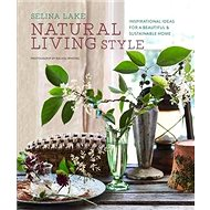 Natural Living Style: Inspirational Ideas for a Beautiful and Sustainable Home - Kniha