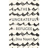 The Ungrateful Refugee - Kniha