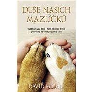 Duše našich mazlíčků: Buddhismus a péče o naše nejbližší zvířecí společníky na cestě životem a smrtí - Kniha