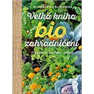 Velká kniha biozahradničení: Pro zdravou a bohatou sklizeň - Kniha