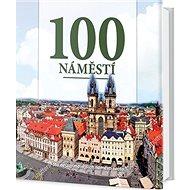 100 náměstí: Sto nejzajímavějších náměstí světa - Kniha