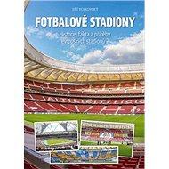 Fotbalové stadiony: Historie, fakta a příběhy evropských stadionů 2 - Kniha