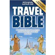 Travel Bible: Praktické rady za milion, jak procestovat svět za pusu - Kniha