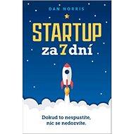 Startup za 7 dní: Dokud to nespustíte, nic se nedozvíte - Kniha
