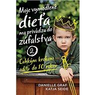 Moje vymodlené dieťa ma privádza do zúfalstva 2: Ľahkým krokom od 5 do 10 rokov - Kniha