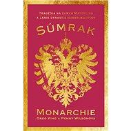 Súmrak monarchie: Tragédia na zámku Mayerling a koniec habsburskej monarchie - Kniha