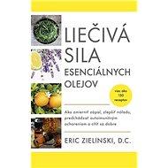 Liečivá sila esenciálnych olejov: Ako zmierniť zápal, zlepšiť náladu, predchádzať autoimunitným ocho - Kniha