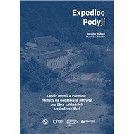 Expedice Podyjí: Devět mlýnů a Podmolí: náměty na badatelské aktivity pro žáky základních a střed - Kniha