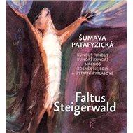 Šumava patafyzická: Kundus Fundus, Bundáš Kundáš, Mrchoš, Zdeněk Nejedlý a ostatní pytlasové - Kniha