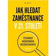 Jak hledat zaměstnance v 21. století: Techniky moderního recruitmentu