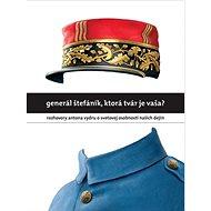 Generál Štefánik, ktorá tvár je vaša?: Rozhovory Antona Vydru o svetovej osobnosti našich dejín - Kniha
